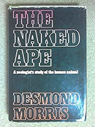 THE NAKED APE: A ZOOLOGISTS STUDY OF THE HUMAN MIND.