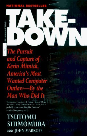 Takedown: The Pursuit and Capture of Kevin Mitnick, America's Most Wanted Computer Outlaw - By the Man Who Did It by Tsutomo Shimomura (1996-12-01)