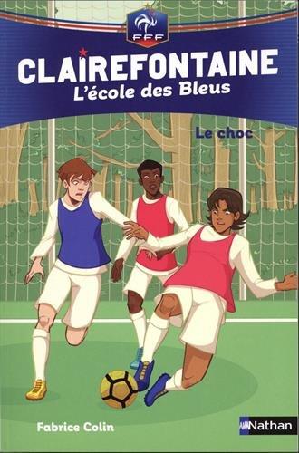 Clairefontaine, L'école des Bleus Tome 2 - Le choc - Fédération Française de Football - Dès 8 ans (02) par Fabrice Colin