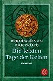 Die letzten Tage der Kelten: Roman - Bernhard von Muecklich