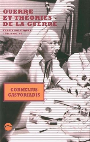 Ecrits politiques, 1945-1997 : Tome 6, Guerre et théories de la guerre par Enrique Escobar, Myrto Gondicas, Pascal Vernay