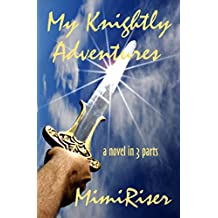 My Knightly Adventures (A Novel in 3 Parts) (English Edition)