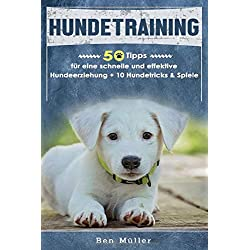 Hundetraining: 50 Tipps für eine schnelle und effektive Hundeerziehung + 10 Hundetricks & Spiele