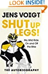Shut up Legs!: My Wild Ride On and Of...