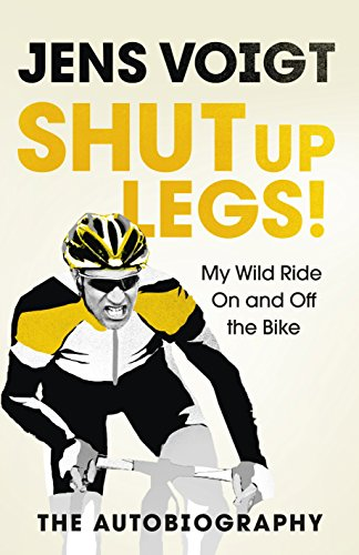 Shut up Legs!: My Wild Ride On and Off the Bike