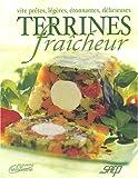 Terrines fraîcheur - Vite prêtes, légères, étonnantes, délicieuses