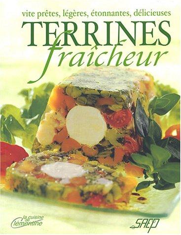 Terrines fraîcheur : Vite prêtes, légères, étonnantes, délicieuses