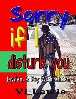 Sorry If I Disturb You: Jayden, A Boy With Autism (English Edition) von [Lewis, Vi, Moore, Bria]