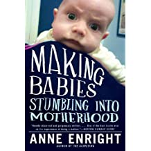 Making Babies: Stumbling into Motherhood by Anne Enright (2013-04-29)
