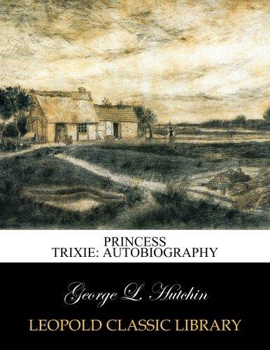 Princess Trixie: autobiography por George L. Hutchin