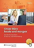 Unser Büro heute und morgen: Das Bürokompendium für die Aus- und Weiterbildung: Schülerband