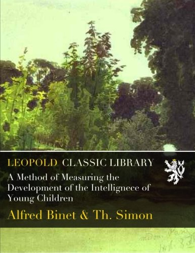 A Method of Measuring the Development of the Intellignece of Young Children por Alfred Binet