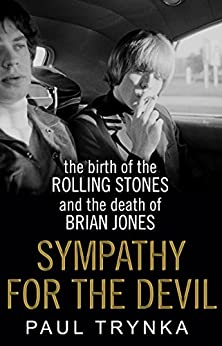 Sympathy for the Devil: The Birth of the Rolling Stones and the Death of Brian Jones by [Trynka, Paul]