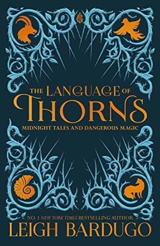 The language of thorns midnight tales and dangerous magic ebook the language of thorns midnight tales and dangerous magic by bardugo leigh fandeluxe Epub