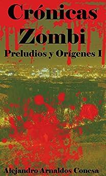 Crónicas zombi: Preludios y orígenes I de [Conesa, Alejandro Arnaldos]