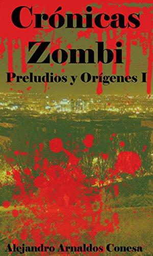 Crónicas zombi: Preludios y orígenes I por Alejandro Arnaldos Conesa