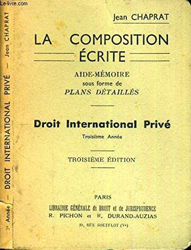 LA COMPOSITION ECRITE - DROIT INTERNATIONAL PRIVE - 3ème ANNEE - 3ème EDITION.