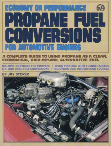 Economy or Performance Propane Fuel Conversions for Automotive Engines: A Complete Guide to Using Propane as a Clean, Economical, High-Octane, Alternative Fuel by Jay Storer (1986-01-24)