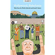 Haaretz e-books - Hollywood, Babylonia: Tales from the World of Jewish and Israeli Culture (English Edition)