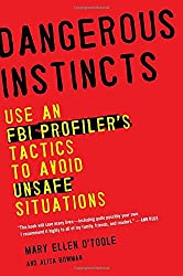 Dangerous Instincts: Use an FBI Profiler's Tactics to Avoid Unsafe Situations