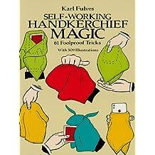 Self-Working Handkerchief Magic: 61 Foolproof Tricks