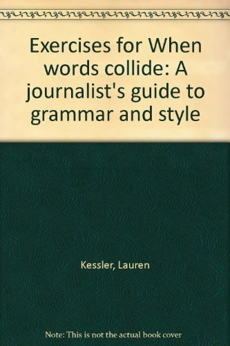 Exercises for When words collide: A journalist's guide to grammar and style