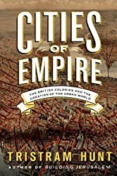 [(Cities of Empire: The British Colonies and the Creation of the Urban World)] [Author: Tristram Hunt] published on (November, 2014)