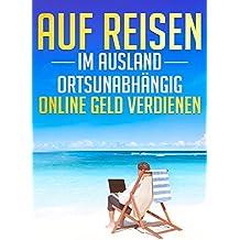 Auf Reisen im Ausland ortsunabhängig online Geld verdienen: Mit Minimalismus in die Freiheit auswandern & am eigenen Online Business arbeiten