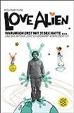 Image de Love Alien. Warum ich erst mit 31 Sex hatte... und das mit der Liebe so verdammt kompliziert ist