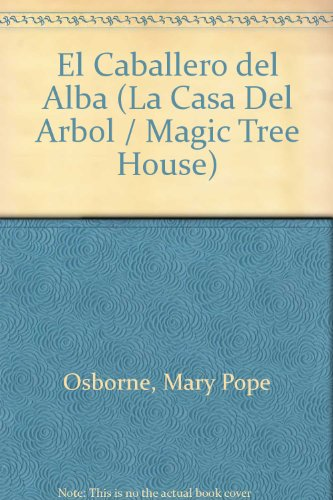 El Caballero Del Alba / The Knight at Dawn (La casa del arbol / Magic Tree House) por Mary Pope Osborne