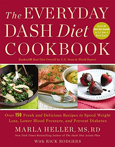 The Everyday DASH Diet Cookbook: Over 150 Fresh and Delicious Recipes to Speed Weight Loss, Lower Blood Pressure, and Prevent Diabetes (A DASH Diet Book) Serie Dash