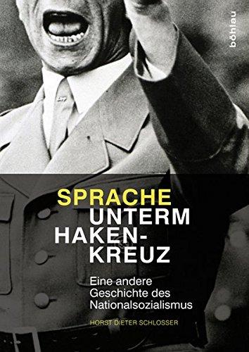 Sprache unterm Hakenkreuz: Eine andere Geschichte des Nationalsozialismus por Horst Dieter Schlosser