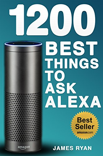 alexa-1200-best-things-to-ask-alexa-the-top-alexa-questions-you-wish-you-knew-2017-edition-free-down
