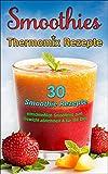 Smoothies & Shakes: Ausgezeichnete Thermomix Rezepte (Thermomix TM5 & TM31 Kochbuch)