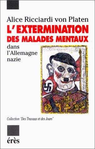 L'Extermination des malades mentaux dans l'Allemagne nazie par Alice Ricardi von Platen