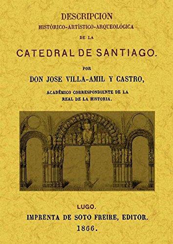 Descripcion histórico-artística-arqueológica de la Catedral de Santiago por Jose Villa-amil y Castro