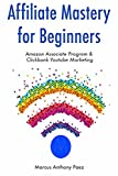 Affiliate Mastery for Beginners: Amazon Associate Program & Clickbank Youtube Marketing (English Edition)