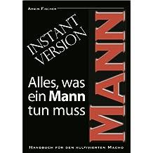 Alles, was ein Mann tun muss. Handbuch für den kultivierten Macho | Instant Version