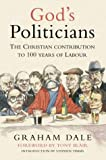 God's Politicians: The Christian Contribution to 100 years of Labour