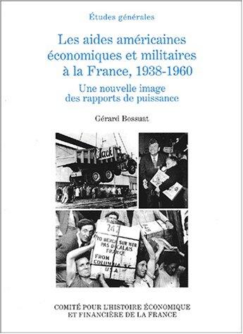 Les aides américaines, économiques et militaires à la France, 1938-1960 : Une nouvelle image des rapports de puissance
