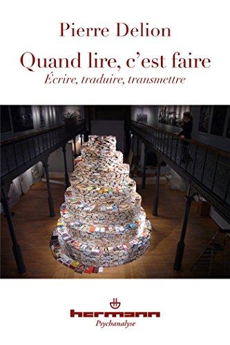 Quand lire, c'est faire : Ecrire, traduire, transmettre par Pierre Delion