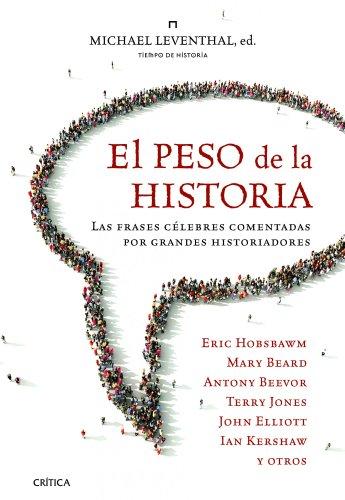 El peso de la historia: Las frases célebres comentadas por grandes historiadores por Michael Leventhal