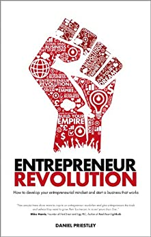 Entrepreneur Revolution: How to develop your entrepreneurial mindset and start a business that works by [Priestley, Daniel]