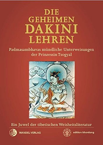 Die Geheimen Dakini-Lehren: Padmasambhavas mündliche Unterweisungen der Prinzessin Tsogyal. Ein Juwel der tibetischen Weisheitsliteratur. (edition khordong) (Buddhismus Und Sex)