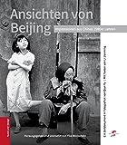 Ansichten von Beijing: Ein Zeitdokument in Fotografien von Qian Yu mit Texten von Li Jianming (Kunst und Design aus China, Band 3)