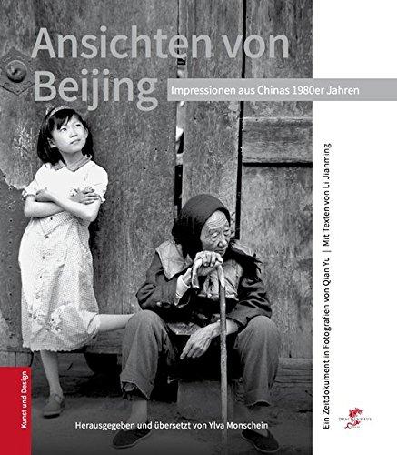 Ansichten von Beijing: Ein Zeitdokument in Fotografien von Qian Yu mit Texten von Li Jianming (Kunst und Design aus China) (Bis Li)