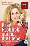 Frau Fröhlich sucht die Liebe ... und bleibt nicht lang allein - Susanne Fröhlich, Constanze Kleis