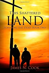 This Shattered Land: Surviving the Dead: Volume 2 by James N. Cook (2012-08-31)