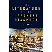 The Literature of the Lebanese Diaspora: Representations of Place and Transnational Identity (Library of Modern Middle East Studies)