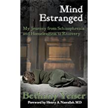 Mind Estranged: My Journey from Schizophrenia and Homelessness to Recovery (English Edition)